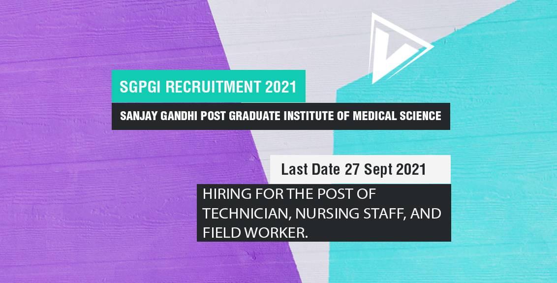 SGPGI Recruitment 2021 for Nurse, Field Workers, Technician